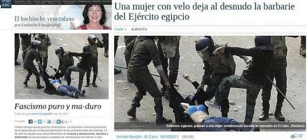 Esto ocurrió en abril de 2013, pero se sigue tuiteando con insistencia: la periodista Ludmila Vinogradoff, en la página web del diario español ABC, tuiteó fotos de una mujer siendo arrastrada por oficiales de policía, aduciendo que eso ocurría en Venezuela. Los hechos, en realidad, ocurrieron en Egipto en 2011.